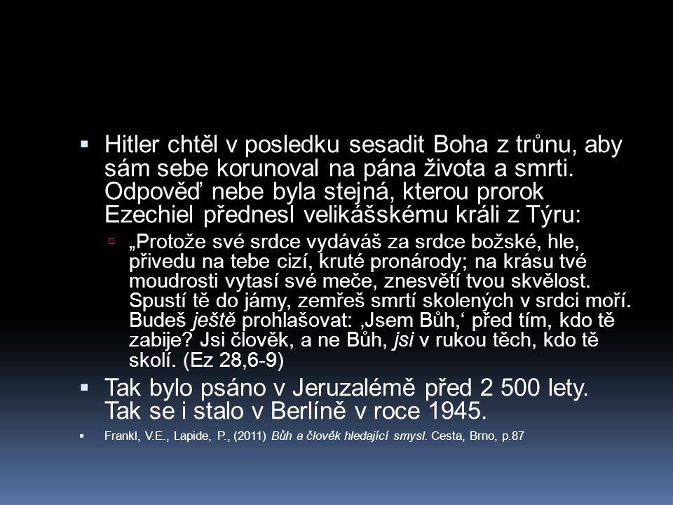  Hitler chtěl v posledku sesadit Boha z trůnu, aby sám sebe korunoval na pána života a smrti. Odpověď nebe byla stejná, kterou prorok Ezechiel předne