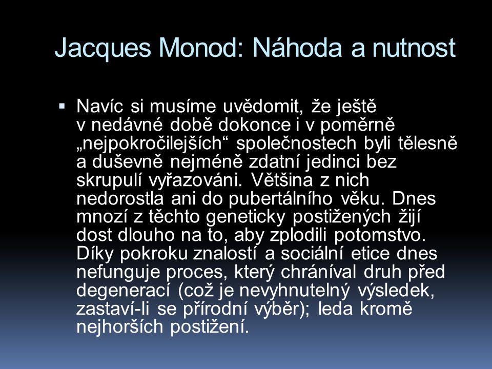 """Jacques Monod: Náhoda a nutnost  Navíc si musíme uvědomit, že ještě v nedávné době dokonce i v poměrně """"nejpokročilejších"""" společnostech byli tělesně"""