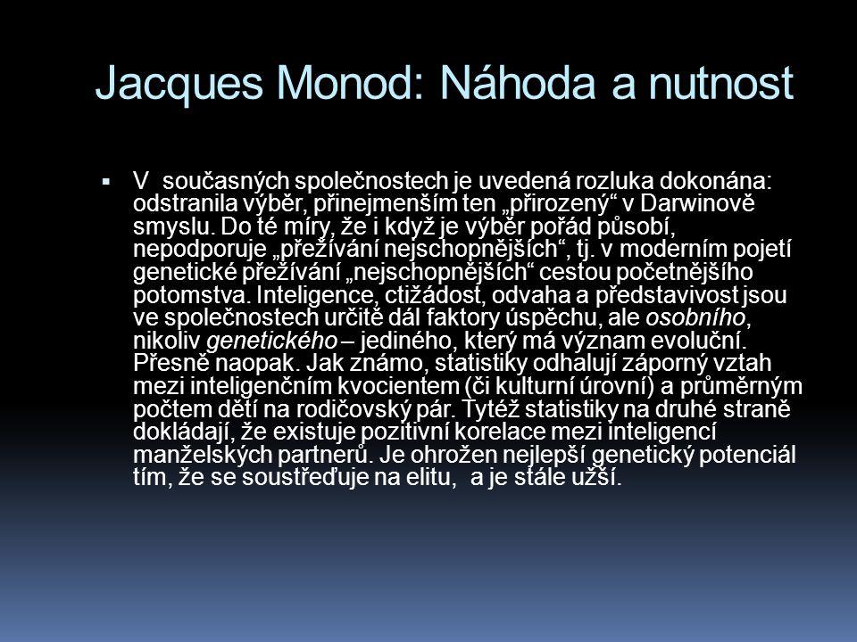 """Jacques Monod: Náhoda a nutnost  V současných společnostech je uvedená rozluka dokonána: odstranila výběr, přinejmenším ten """"přirozený"""" v Darwinově s"""