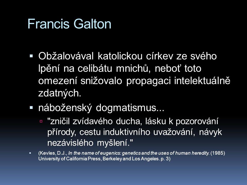 Francis Galton  Obžalovával katolickou církev ze svého lpění na celibátu mnichů, neboť toto omezení snižovalo propagaci intelektuálně zdatných.  náb