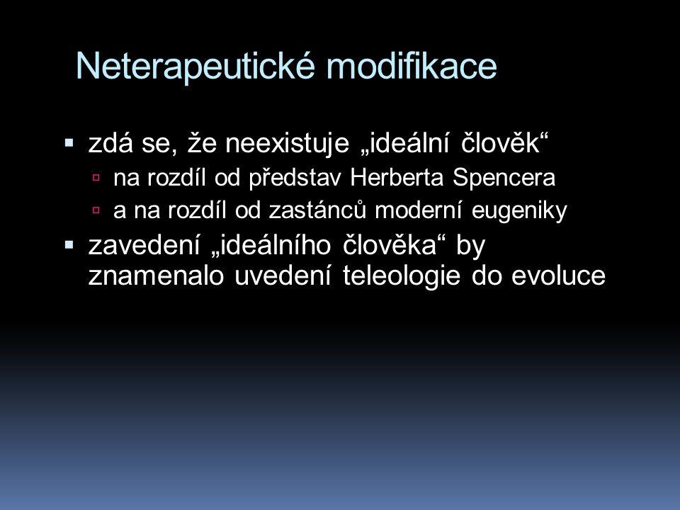 """Neterapeutické modifikace  zdá se, že neexistuje """"ideální člověk""""  na rozdíl od představ Herberta Spencera  a na rozdíl od zastánců moderní eugenik"""