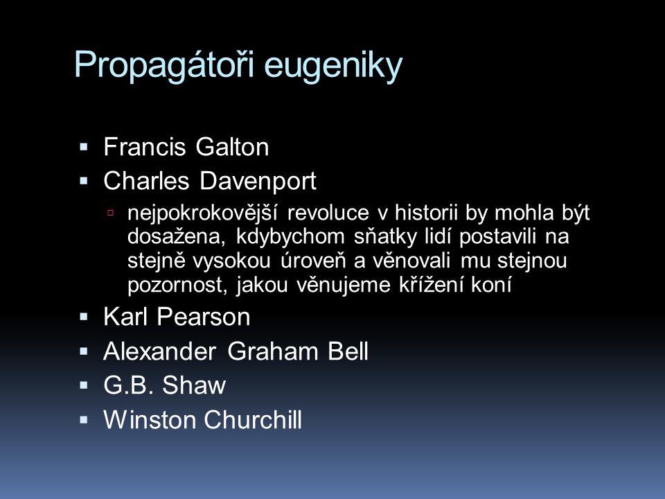 Propagátoři eugeniky  Francis Galton  Charles Davenport  nejpokrokovější revoluce v historii by mohla být dosažena, kdybychom sňatky lidí postavili