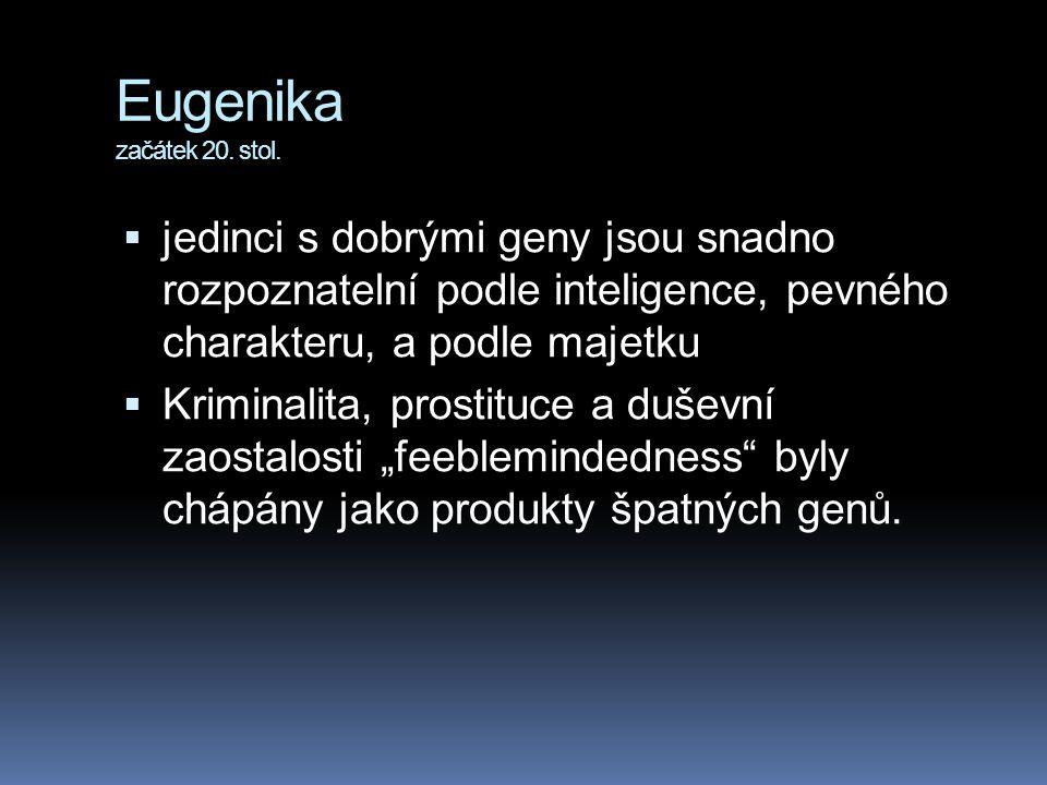 Eugenika začátek 20. stol.  jedinci s dobrými geny jsou snadno rozpoznatelní podle inteligence, pevného charakteru, a podle majetku  Kriminalita, pr