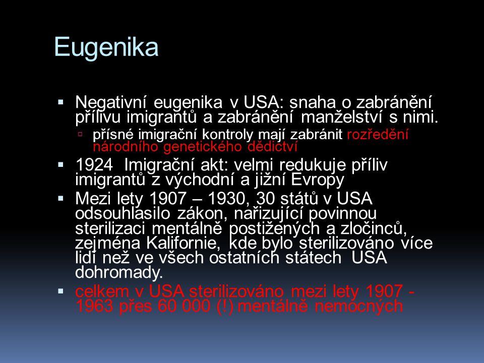 Eugenika  Negativní eugenika v USA: snaha o zabránění přílivu imigrantů a zabránění manželství s nimi.  přísné imigrační kontroly mají zabránit rozř