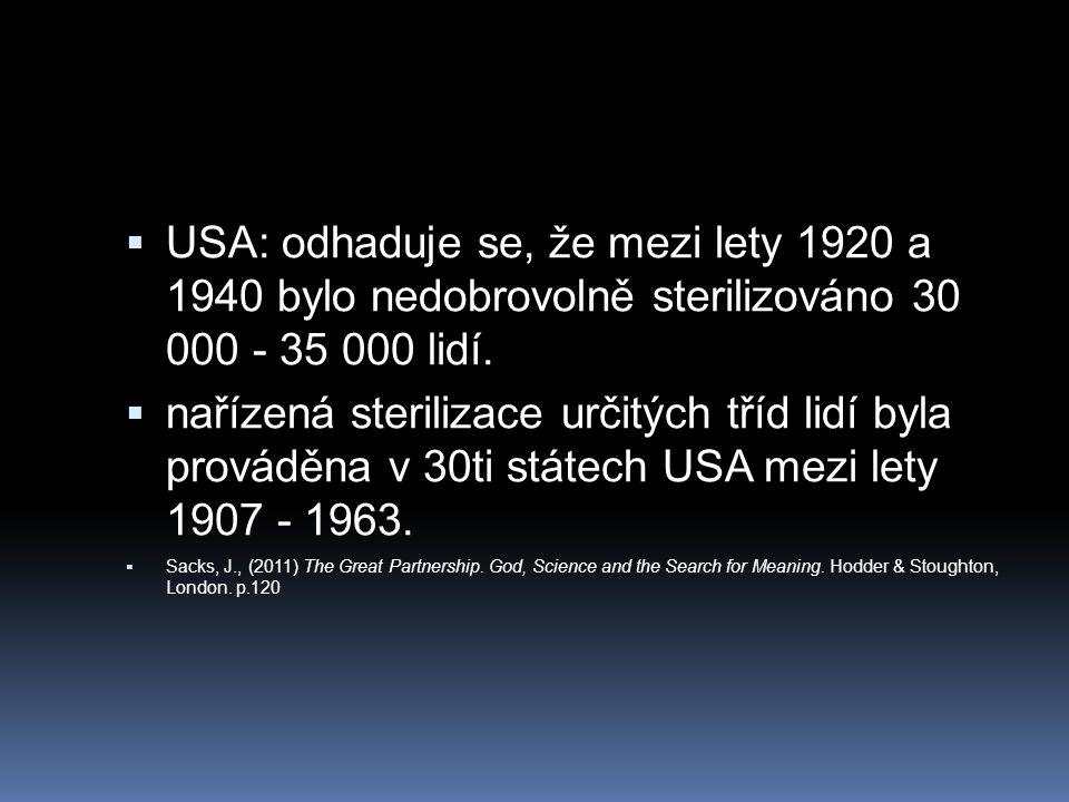  USA: odhaduje se, že mezi lety 1920 a 1940 bylo nedobrovolně sterilizováno 30 000 - 35 000 lidí.  nařízená sterilizace určitých tříd lidí byla prov