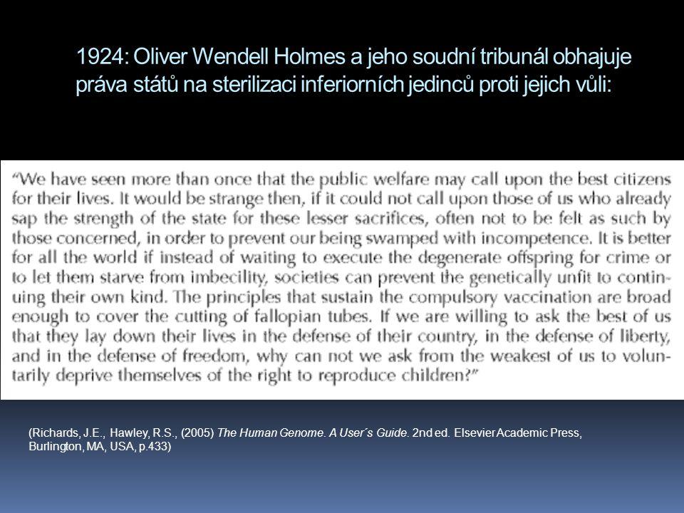 1924: Oliver Wendell Holmes a jeho soudní tribunál obhajuje práva států na sterilizaci inferiorních jedinců proti jejich vůli: (Richards, J.E., Hawley
