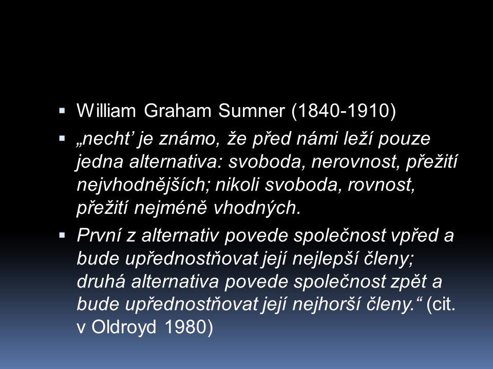 """ William Graham Sumner (1840-1910)  """"necht' je známo, že před námi leží pouze jedna alternativa: svoboda, nerovnost, přežití nejvhodnějších; nikoli"""