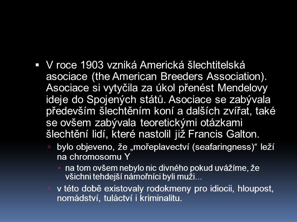  V roce 1903 vzniká Americká šlechtitelská asociace (the American Breeders Association). Asociace si vytyčila za úkol přenést Mendelovy ideje do Spoj