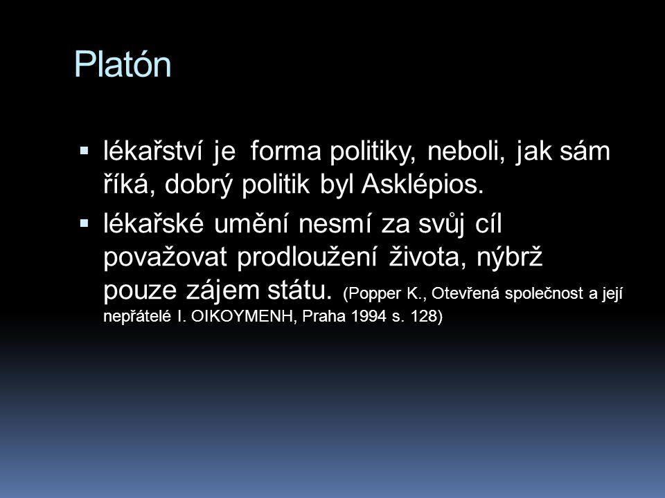 Platón  lékařství je forma politiky, neboli, jak sám říká, dobrý politik byl Asklépios.  lékařské umění nesmí za svůj cíl považovat prodloužení živo