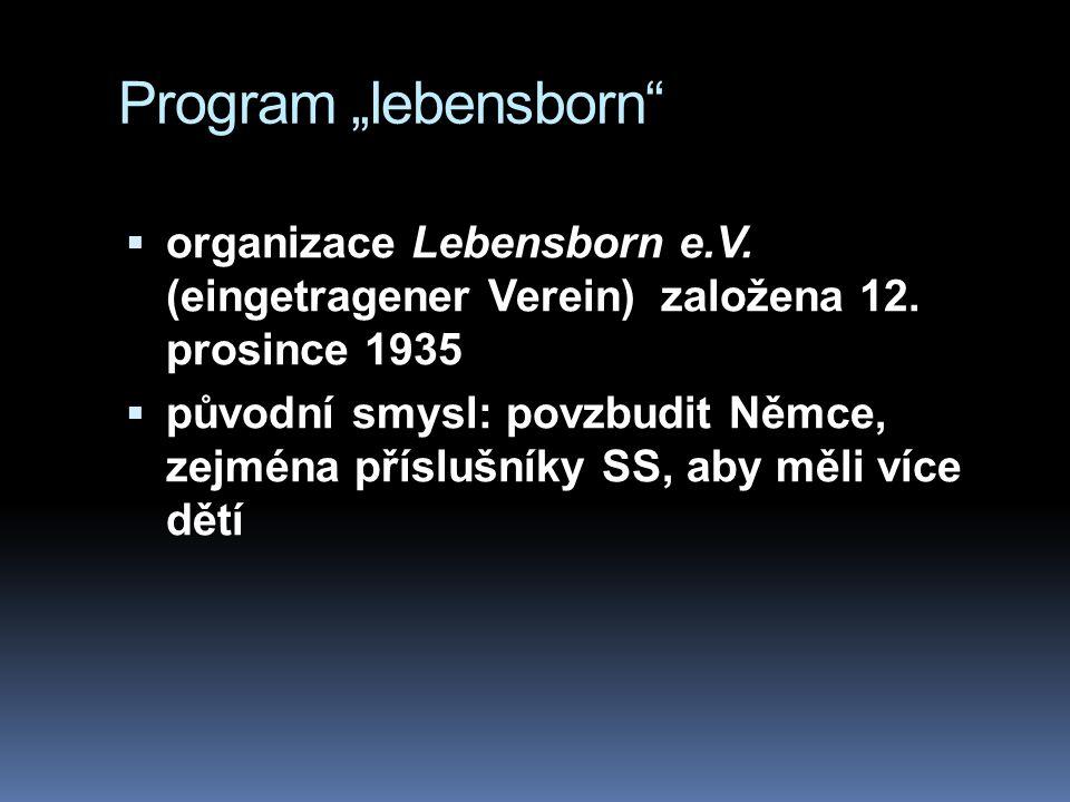 """Program """"lebensborn""""  organizace Lebensborn e.V. (eingetragener Verein) založena 12. prosince 1935  původní smysl: povzbudit Němce, zejména příslušn"""