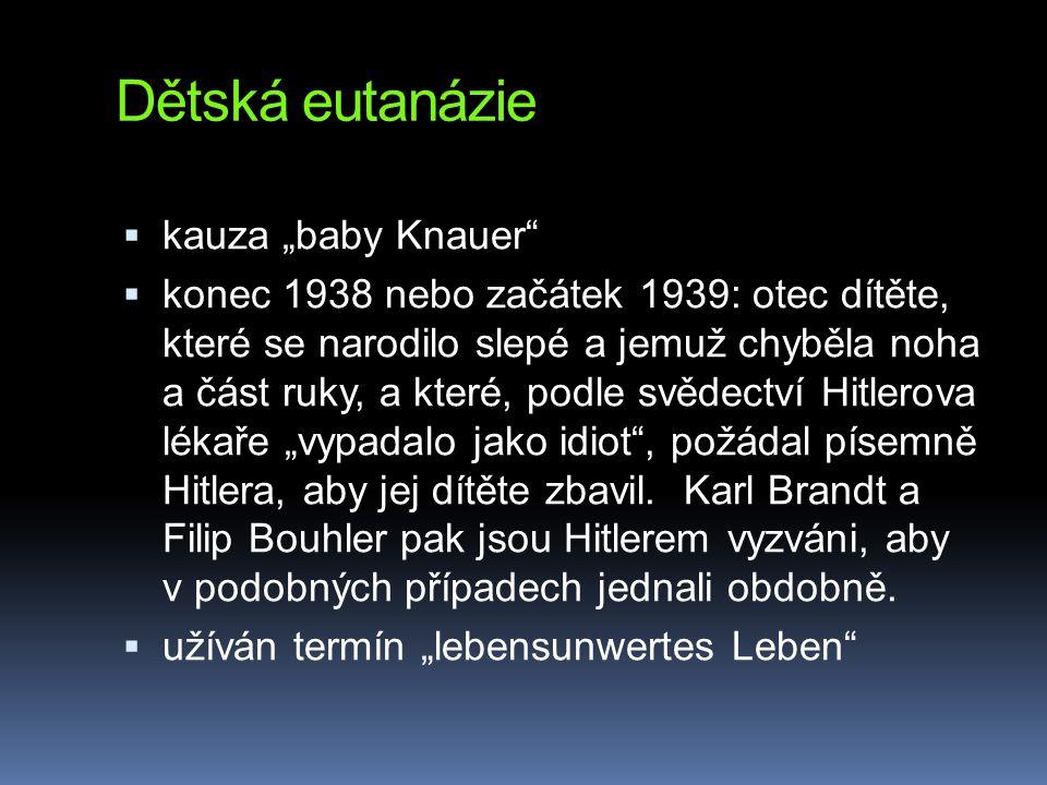 """Dětská eutanázie  kauza """"baby Knauer""""  konec 1938 nebo začátek 1939: otec dítěte, které se narodilo slepé a jemuž chyběla noha a část ruky, a které,"""
