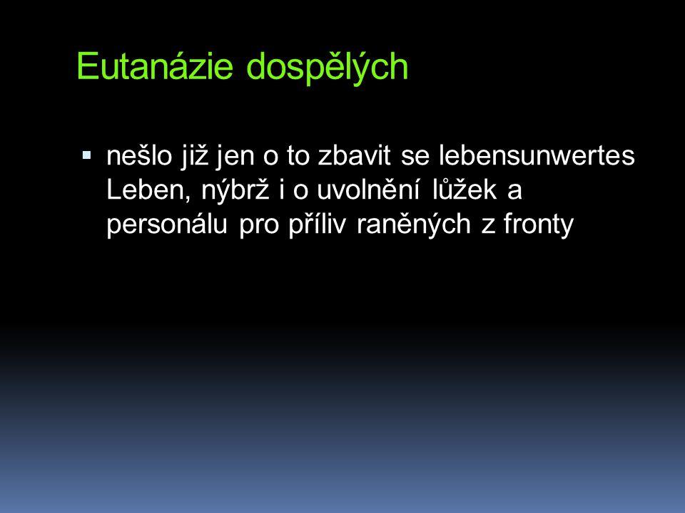 Eutanázie dospělých  nešlo již jen o to zbavit se lebensunwertes Leben, nýbrž i o uvolnění lůžek a personálu pro příliv raněných z fronty