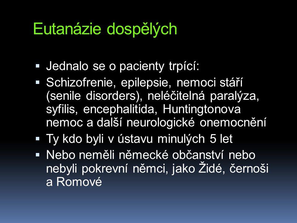 Eutanázie dospělých  Jednalo se o pacienty trpící:  Schizofrenie, epilepsie, nemoci stáří (senile disorders), neléčitelná paralýza, syfilis, encepha