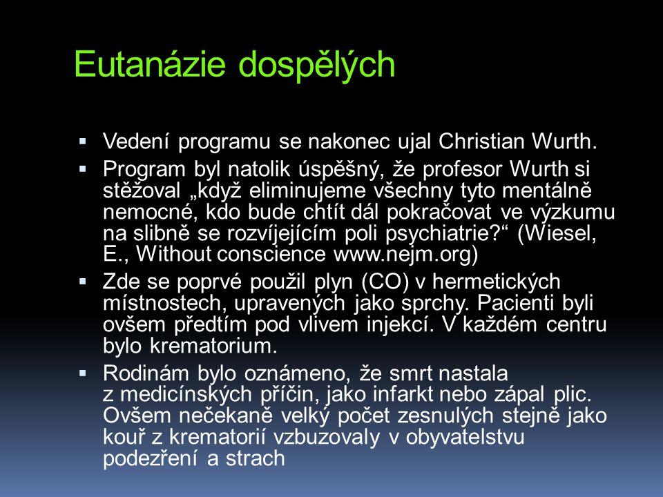 """Eutanázie dospělých  Vedení programu se nakonec ujal Christian Wurth.  Program byl natolik úspěšný, že profesor Wurth si stěžoval """"když eliminujeme"""