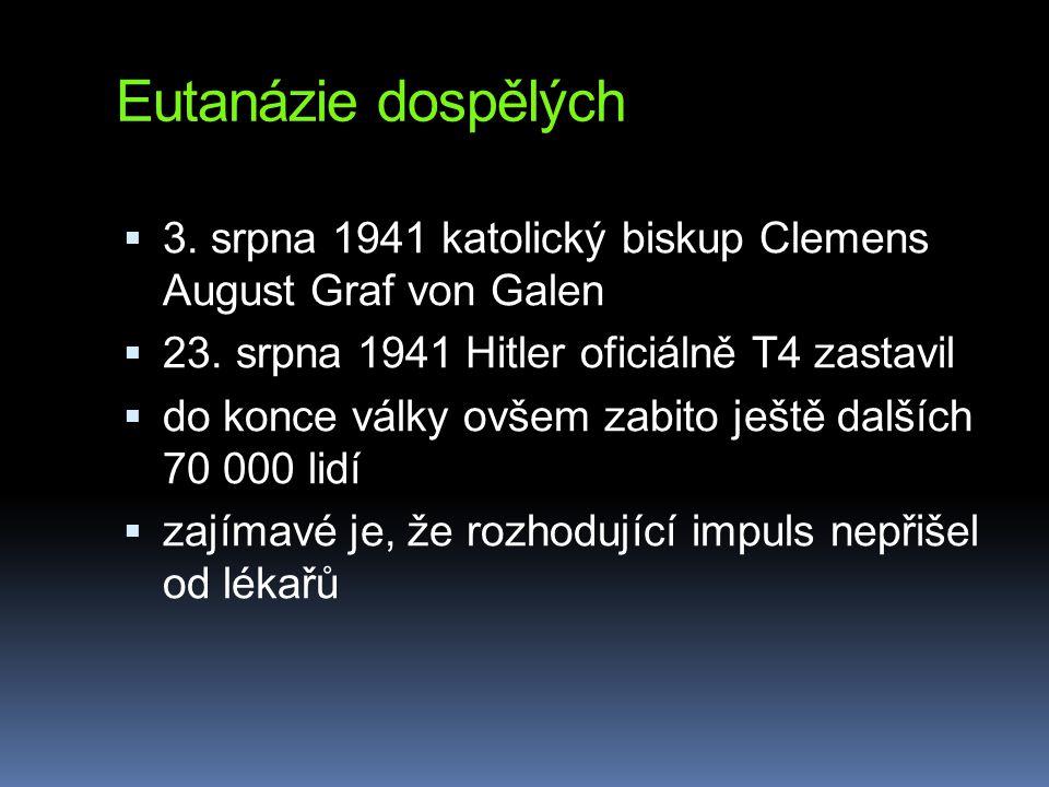 Eutanázie dospělých  3. srpna 1941 katolický biskup Clemens August Graf von Galen  23. srpna 1941 Hitler oficiálně T4 zastavil  do konce války ovše