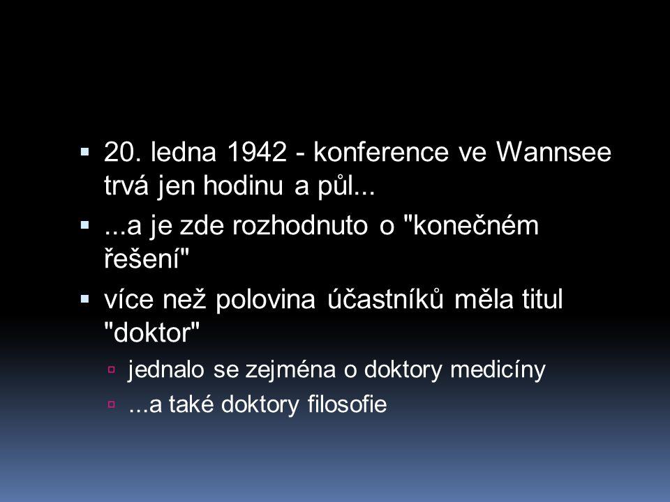  20. ledna 1942 - konference ve Wannsee trvá jen hodinu a půl... ...a je zde rozhodnuto o