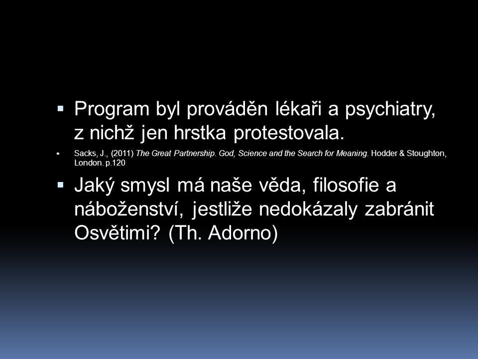  Program byl prováděn lékaři a psychiatry, z nichž jen hrstka protestovala.  Sacks, J., (2011) The Great Partnership. God, Science and the Search fo