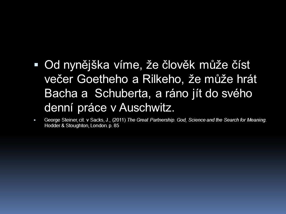  Od nynějška víme, že člověk může číst večer Goetheho a Rilkeho, že může hrát Bacha a Schuberta, a ráno jít do svého denní práce v Auschwitz.  Georg