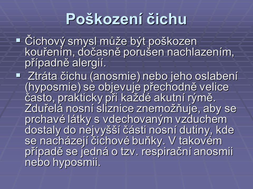 Poškození čichu  Čichový smysl může být poškozen kouřením, dočasně porušen nachlazením, případně alergií.
