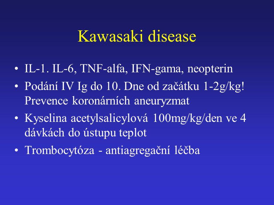 IL-1. IL-6, TNF-alfa, IFN-gama, neopterin Podání IV Ig do 10. Dne od začátku 1-2g/kg! Prevence koronárních aneuryzmat Kyselina acetylsalicylová 100mg/