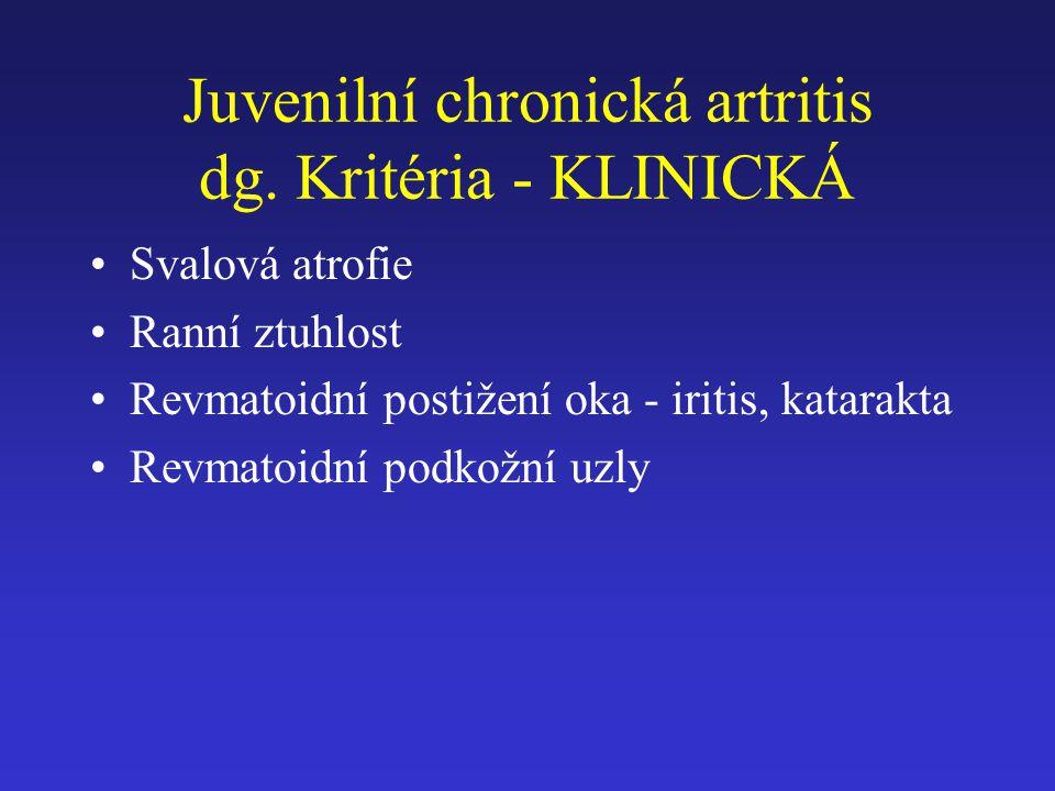 Juvenilní chronická artritis dg. Kritéria - KLINICKÁ Svalová atrofie Ranní ztuhlost Revmatoidní postižení oka - iritis, katarakta Revmatoidní podkožní