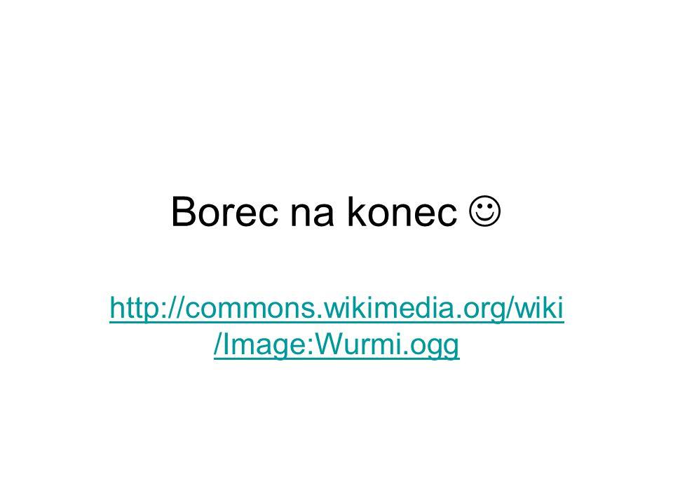 Borec na konec http://commons.wikimedia.org/wiki /Image:Wurmi.ogg