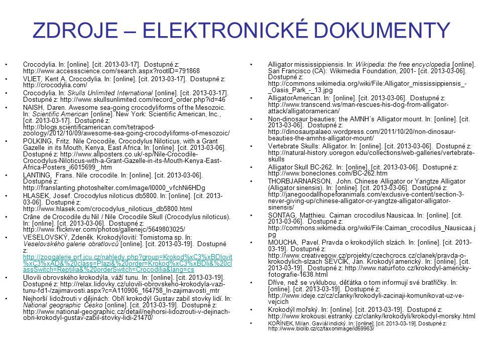 ZDROJE – ELEKTRONICKÉ DOKUMENTY Crocodylia. In: [online]. [cit. 2013-03-17]. Dostupné z: http://www.accessscience.com/search.aspx?rootID=791868 VLIET,