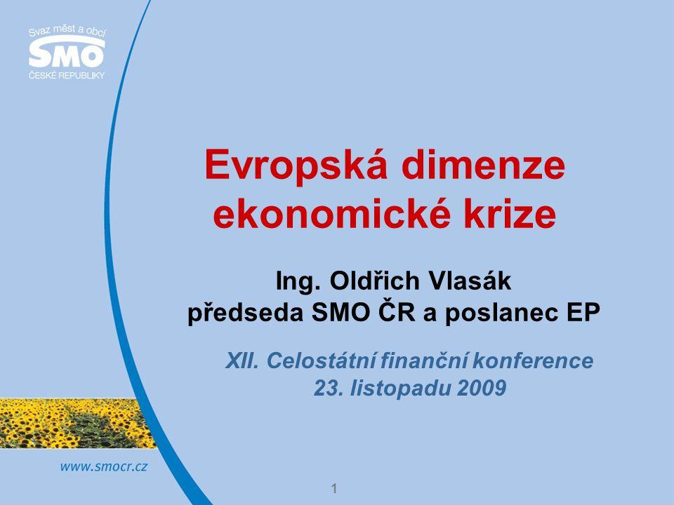 1 Evropská dimenze ekonomické krize Ing. Oldřich Vlasák předseda SMO ČR a poslanec EP XII.