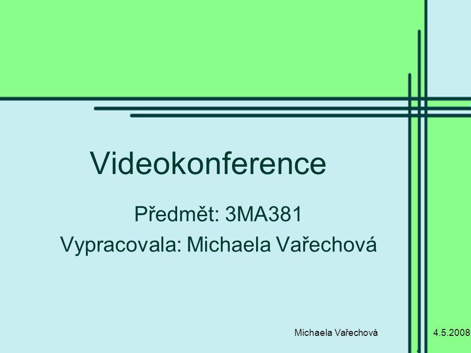 4.5.2008Michaela Vařechová Videokonference Předmět: 3MA381 Vypracovala: Michaela Vařechová