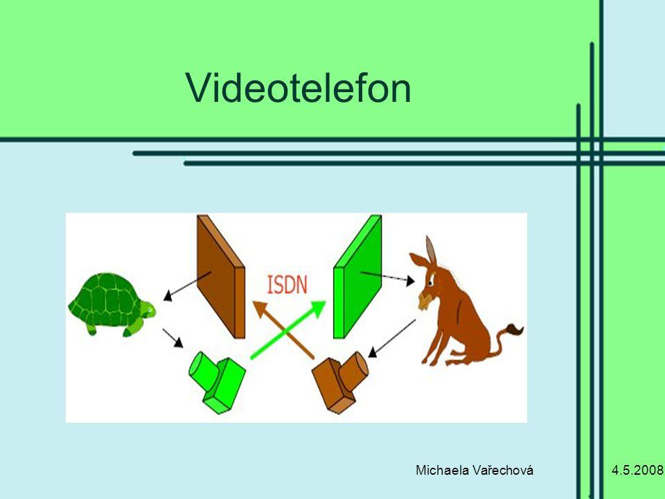 4.5.2008Michaela Vařechová Videotelefon