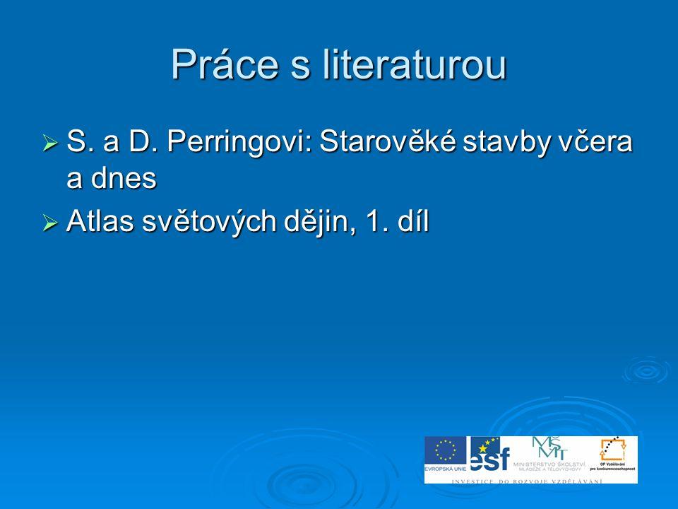 Práce s literaturou  S. a D. Perringovi: Starověké stavby včera a dnes  Atlas světových dějin, 1. díl