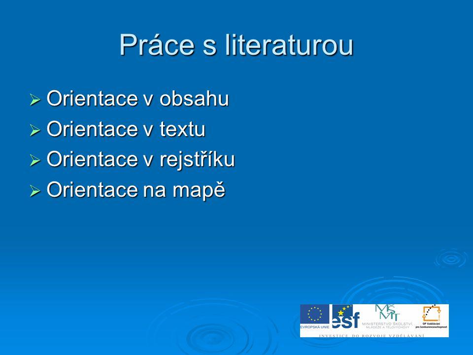 Práce s literaturou  Orientace v obsahu  Orientace v textu  Orientace v rejstříku  Orientace na mapě
