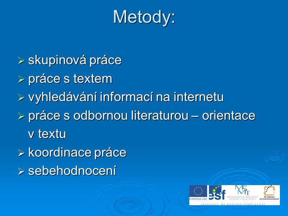 Metody:  skupinová práce  práce s textem  vyhledávání informací na internetu  práce s odbornou literaturou – orientace v textu v textu  koordinac