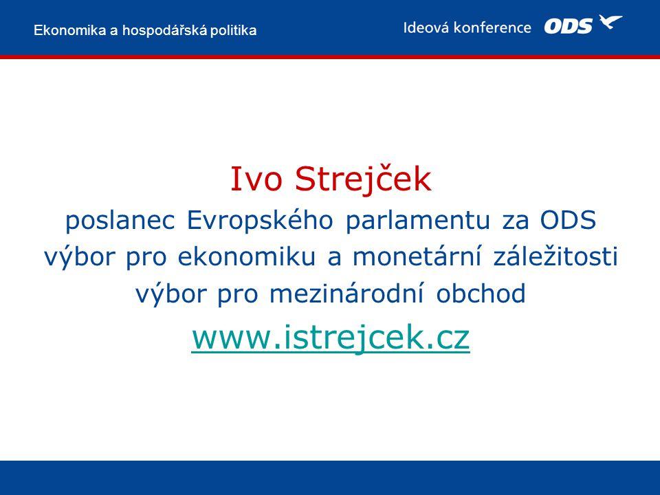 Ekonomika a hospodářská politika Ivo Strejček poslanec Evropského parlamentu za ODS výbor pro ekonomiku a monetární záležitosti výbor pro mezinárodní obchod www.istrejcek.cz