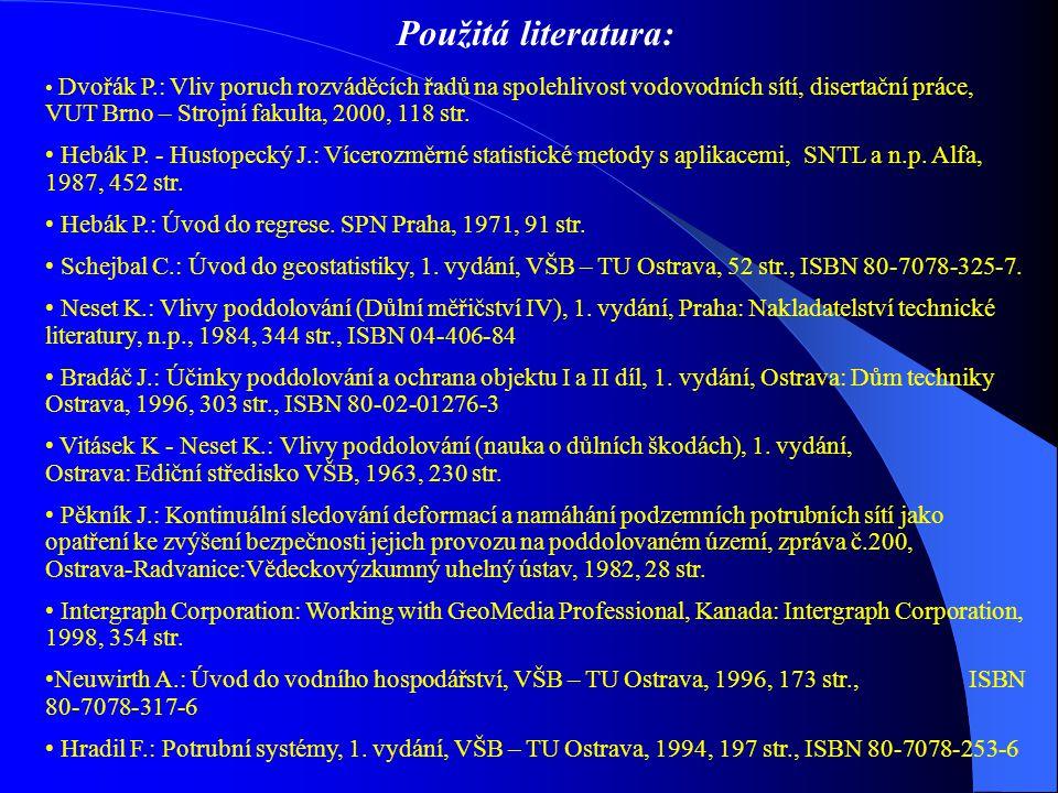 Použitá literatura: Dvořák P.: Vliv poruch rozváděcích řadů na spolehlivost vodovodních sítí, disertační práce, VUT Brno – Strojní fakulta, 2000, 118 str.