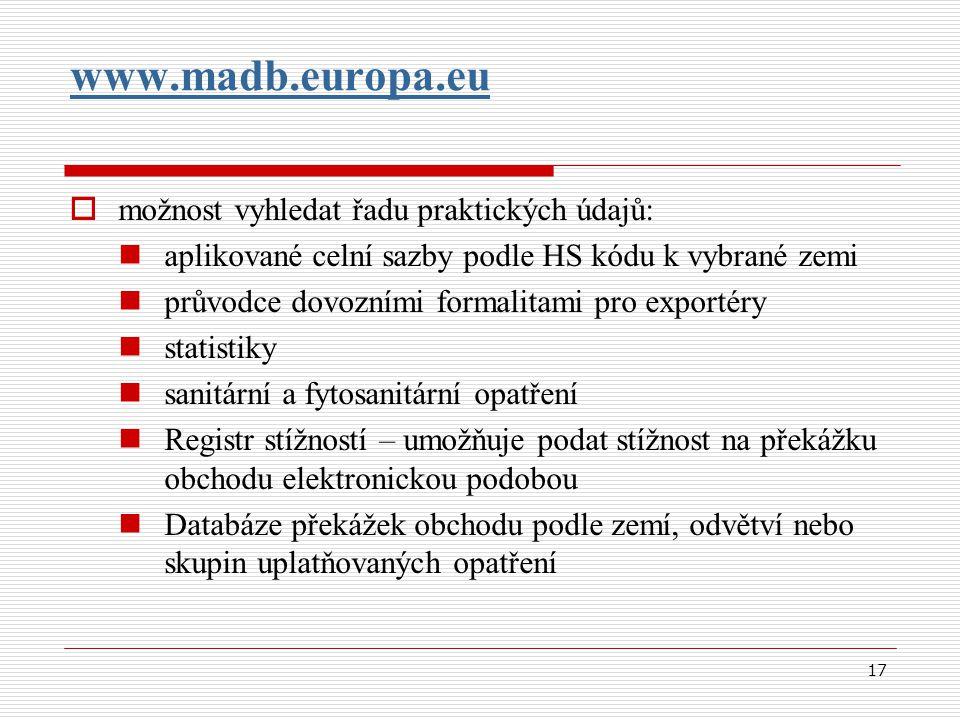 17 www.madb.europa.eu  možnost vyhledat řadu praktických údajů: aplikované celní sazby podle HS kódu k vybrané zemi průvodce dovozními formalitami pr