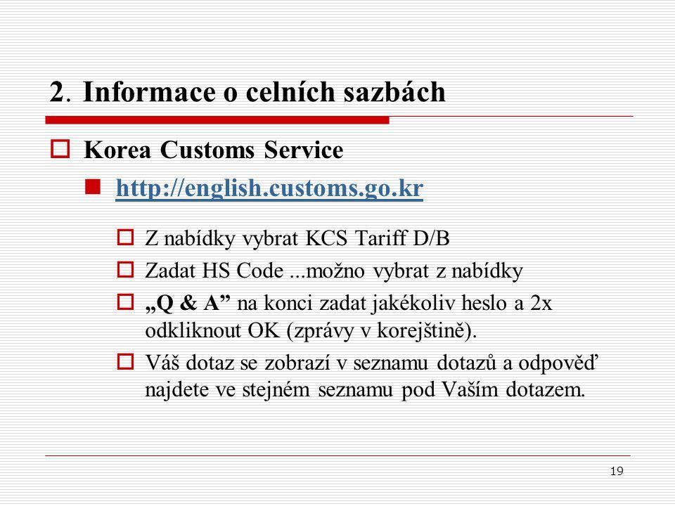 19 2. Informace o celních sazbách  Korea Customs Service http://english.customs.go.kr  Z nabídky vybrat KCS Tariff D/B  Zadat HS Code...možno vybra