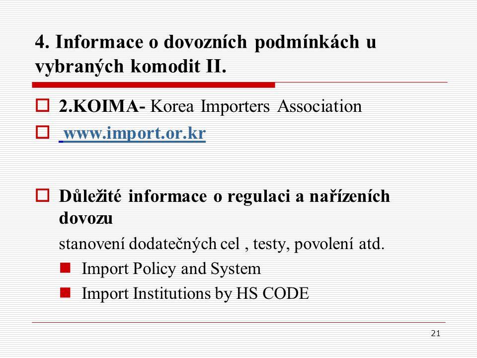 21 4. Informace o dovozních podmínkách u vybraných komodit II.  2.KOIMA- Korea Importers Association  www.import.or.krwww.import.or.kr  Důležité in