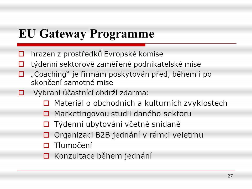 """27 EU Gateway Programme  hrazen z prostředků Evropské komise  týdenní sektorově zaměřené podnikatelské mise  """"Coaching je firmám poskytován před, během i po skončení samotné mise  Vybraní účastnící obdrží zdarma:  Materiál o obchodních a kulturních zvyklostech  Marketingovou studii daného sektoru  Týdenní ubytování včetně snídaně  Organizaci B2B jednání v rámci veletrhu  Tlumočení  Konzultace během jednání"""