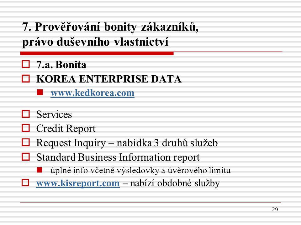 29 7. Prověřování bonity zákazníků, právo duševního vlastnictví  7.a. Bonita  KOREA ENTERPRISE DATA www.kedkorea.com  Services  Credit Report  Re