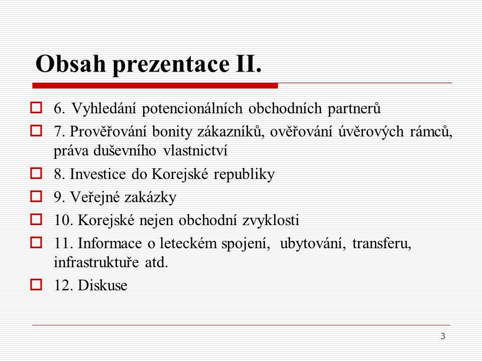 3  6. Vyhledání potencionálních obchodních partnerů  7. Prověřování bonity zákazníků, ověřování úvěrových rámců, práva duševního vlastnictví  8. In