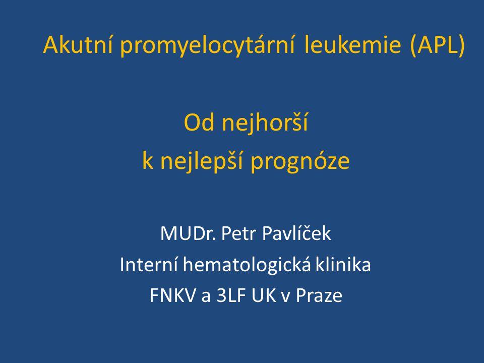 Akutní promyelocytární leukemie (APL) Od nejhorší k nejlepší prognóze MUDr. Petr Pavlíček Interní hematologická klinika FNKV a 3LF UK v Praze