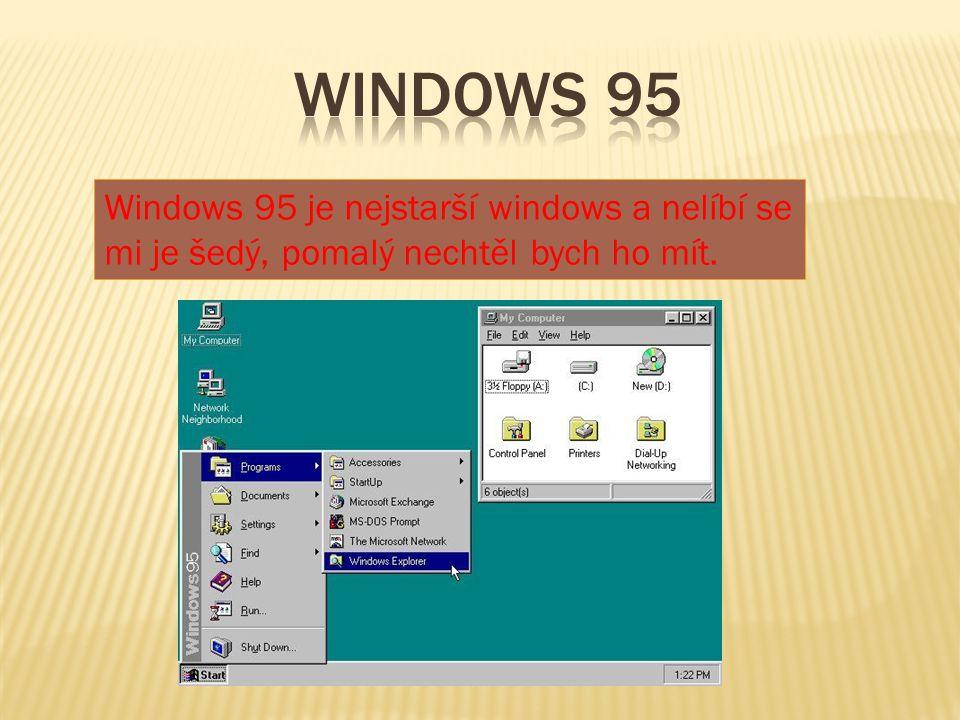 Windows 95 je nejstarší windows a nelíbí se mi je šedý, pomalý nechtěl bych ho mít.