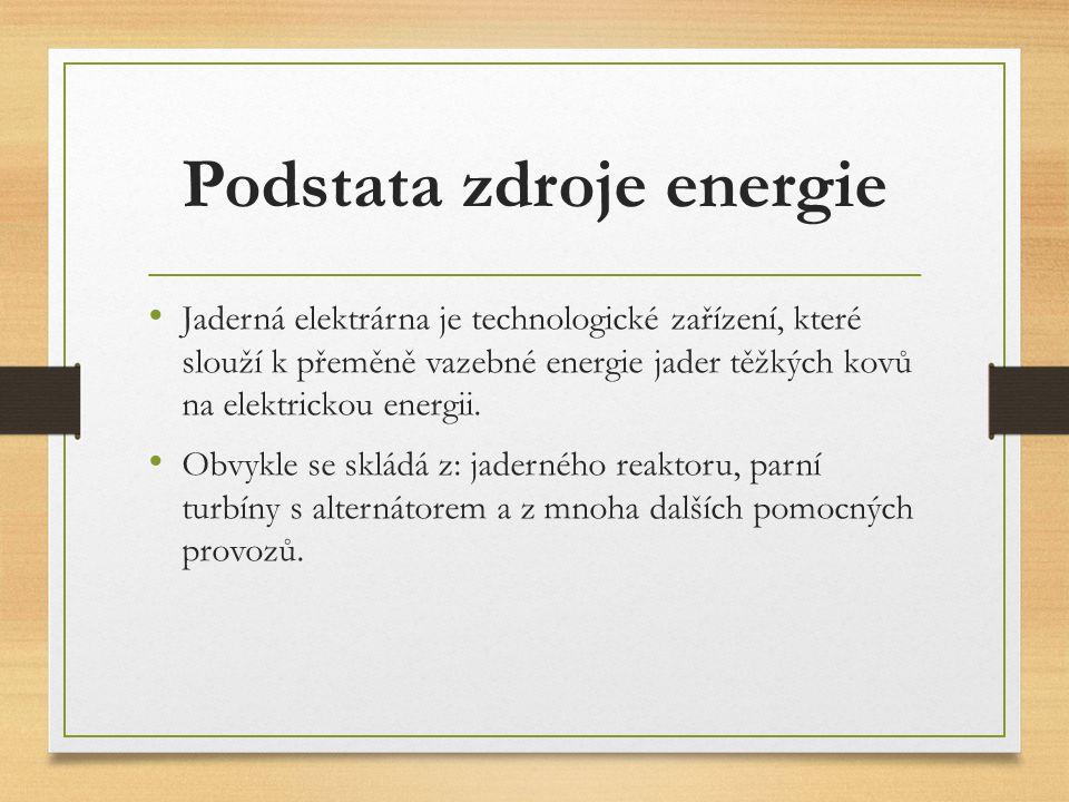 Podstata zdroje energie Jaderná elektrárna je technologické zařízení, které slouží k přeměně vazebné energie jader těžkých kovů na elektrickou energii.