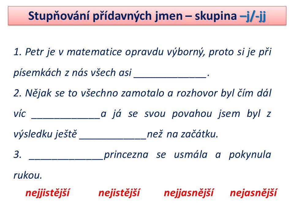 1. Petr je v matematice opravdu výborný, proto si je při písemkách z nás všech asi _____________.