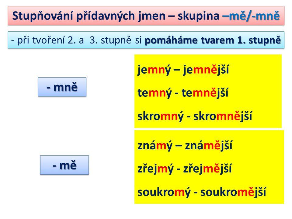 –mě/-mně Stupňování přídavných jmen – skupina –mě/-mně pomáháme tvarem 1.