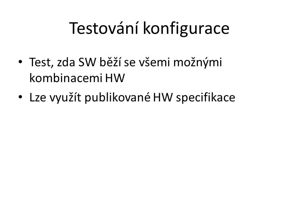 Testování konfigurace Test, zda SW běží se všemi možnými kombinacemi HW Lze využít publikované HW specifikace