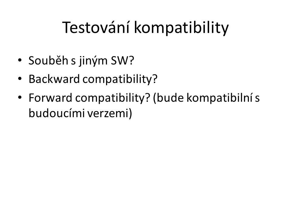 Testování kompatibility Souběh s jiným SW. Backward compatibility.