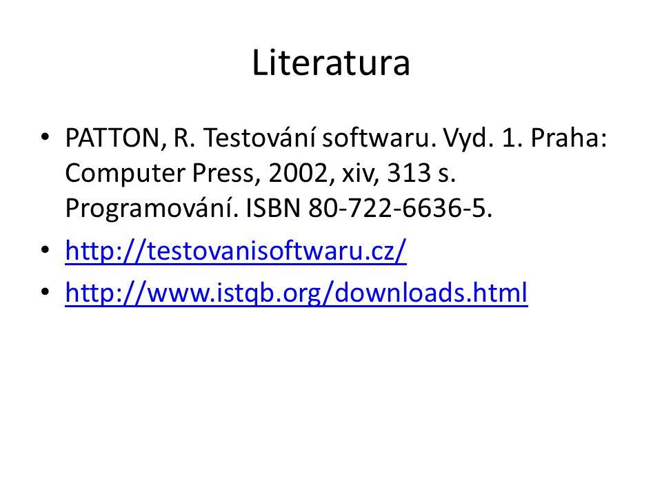 Literatura PATTON, R. Testování softwaru. Vyd. 1. Praha: Computer Press, 2002, xiv, 313 s. Programování. ISBN 80-722-6636-5. http://testovanisoftwaru.