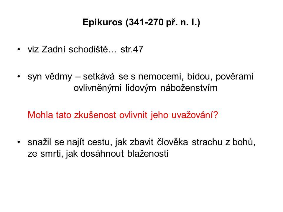 Epikuros (341-270 př. n. l.) viz Zadní schodiště… str.47 syn vědmy – setkává se s nemocemi, bídou, pověrami ovlivněnými lidovým náboženstvím Mohla tat